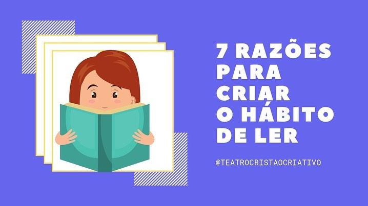 TEATRO EVANGÉLICO | 7 razões pra você criar o hábito de ler